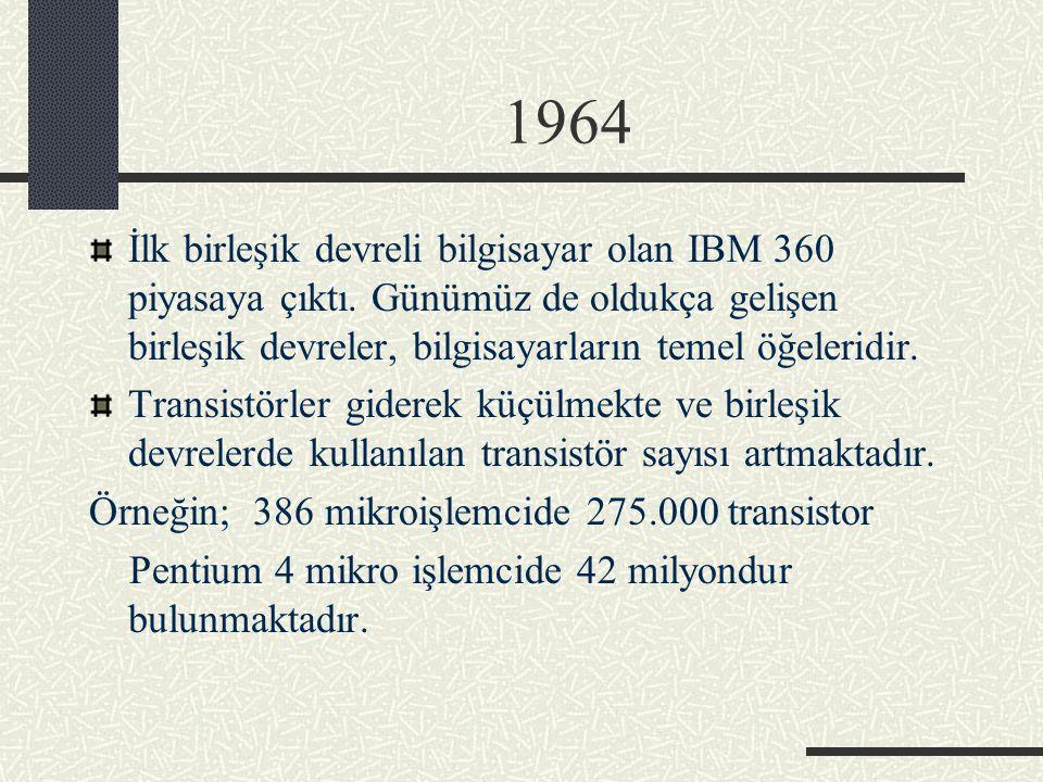 1964 İlk birleşik devreli bilgisayar olan IBM 360 piyasaya çıktı. Günümüz de oldukça gelişen birleşik devreler, bilgisayarların temel öğeleridir.