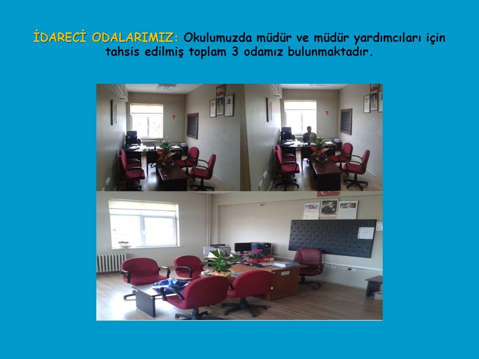 İDARECİ ODALARIMIZ: Okulumuzda müdür ve müdür yardımcıları için tahsis edilmiş toplam 3 odamız bulunmaktadır.