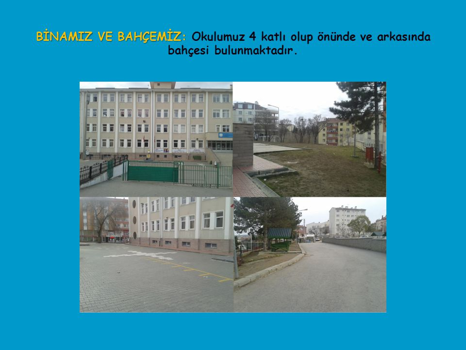 BİNAMIZ VE BAHÇEMİZ: Okulumuz 4 katlı olup önünde ve arkasında bahçesi bulunmaktadır.
