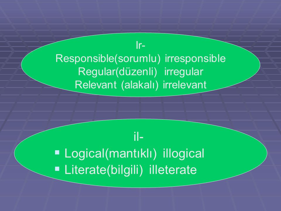 Logical(mantıklı) illogical Literate(bilgili) illeterate