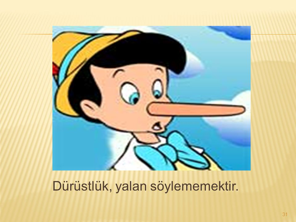 Dürüstlük, yalan söylememektir.