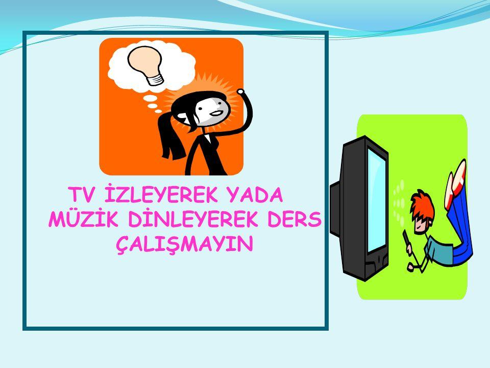 TV İZLEYEREK YADA MÜZİK DİNLEYEREK DERS ÇALIŞMAYIN
