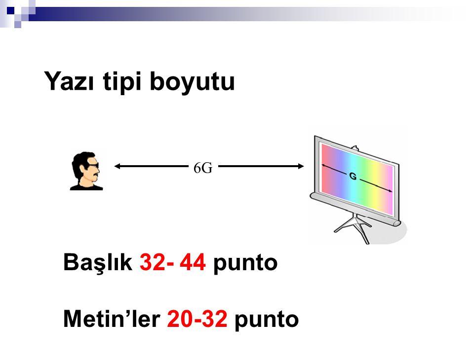 Yazı tipi boyutu 6G Başlık 32- 44 punto Metin'ler 20-32 punto