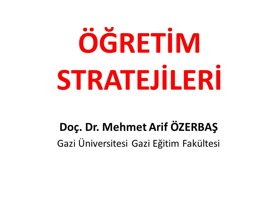 Doç. Dr. Mehmet Arif ÖZERBAŞ Gazi Üniversitesi Gazi Eğitim Fakültesi