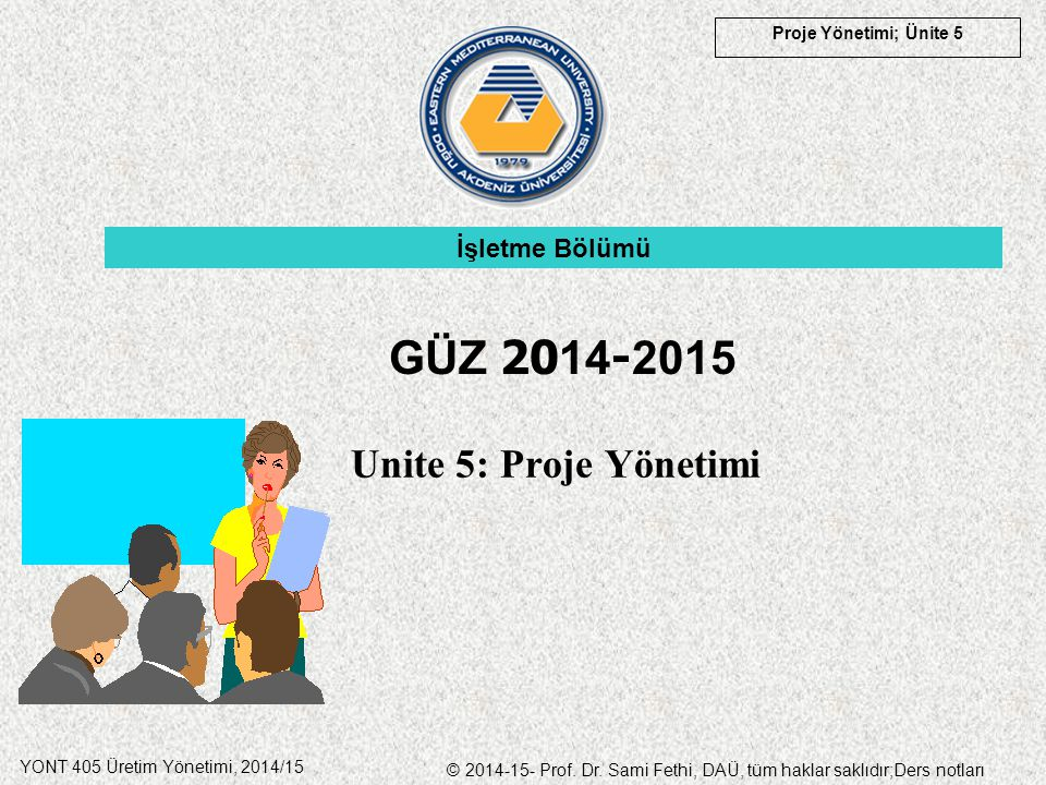 İşletme Bölümü GÜZ 2014-2015 Unite 5: Proje Yönetimi