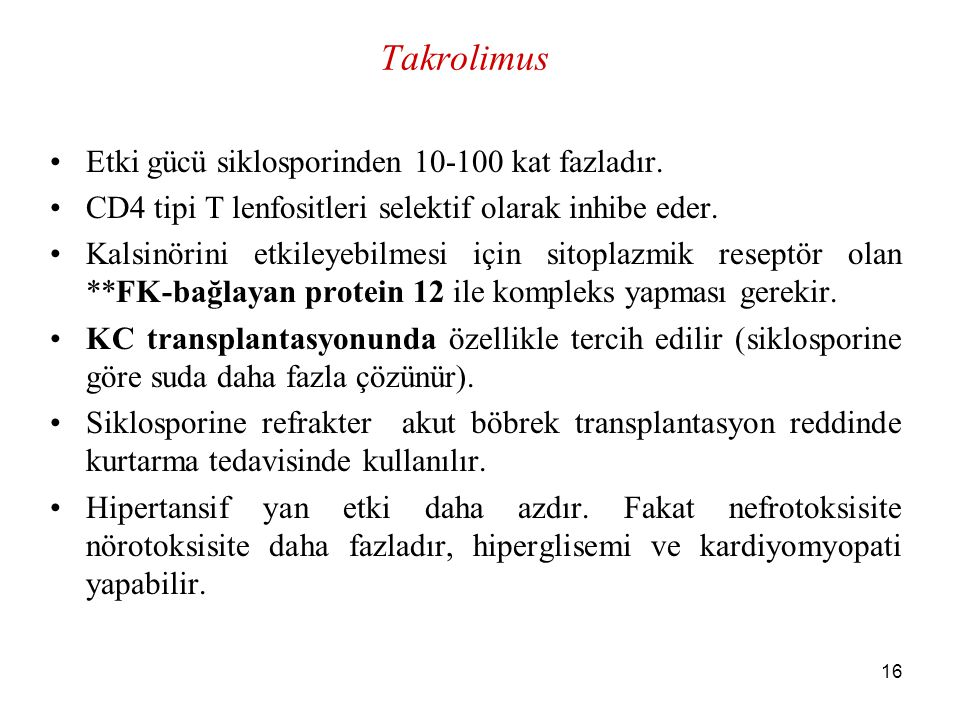Takrolimus Etki gücü siklosporinden 10-100 kat fazladır.