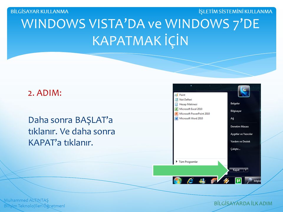 WINDOWS VISTA'DA ve WINDOWS 7'DE KAPATMAK İÇİN