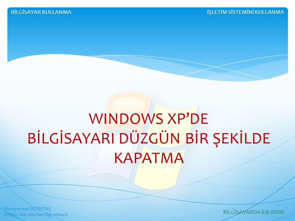 WINDOWS XP'DE BİLGİSAYARI DÜZGÜN BİR ŞEKİLDE KAPATMA