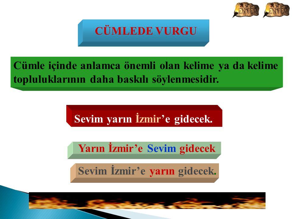 Yarın İzmir'e Sevim gidecek Sevim İzmir'e yarın gidecek.