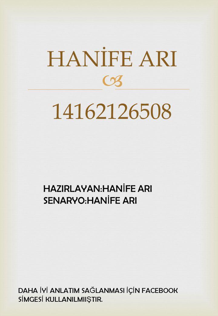 HANİFE ARI 14162126508 HAZIRLAYAN:HANİFE ARI SENARYO:HANİFE ARI