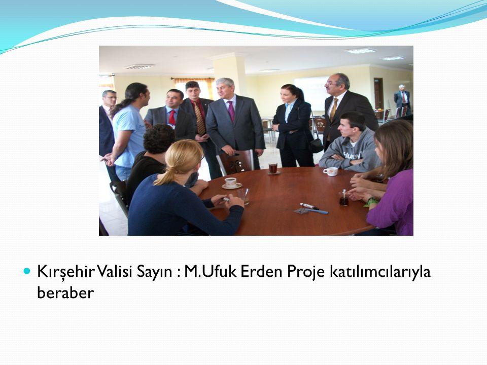 Kırşehir Valisi Sayın : M.Ufuk Erden Proje katılımcılarıyla beraber
