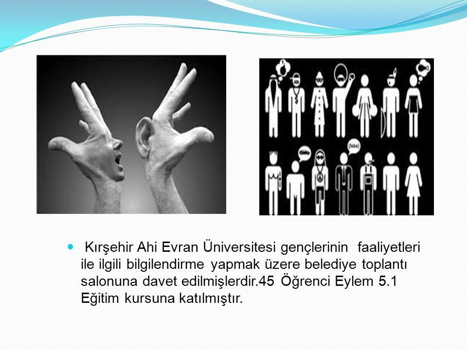 Kırşehir Ahi Evran Üniversitesi gençlerinin faaliyetleri ile ilgili bilgilendirme yapmak üzere belediye toplantı salonuna davet edilmişlerdir.45 Öğrenci Eylem 5.1 Eğitim kursuna katılmıştır.