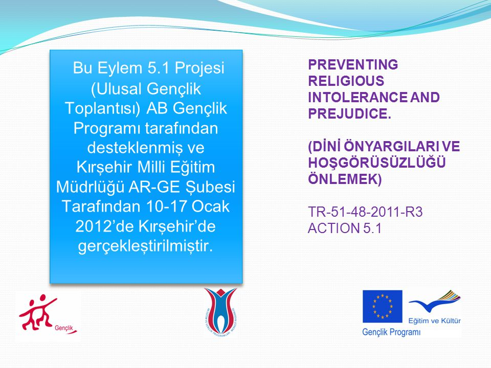 Bu Eylem 5.1 Projesi (Ulusal Gençlik Toplantısı) AB Gençlik Programı tarafından desteklenmiş ve