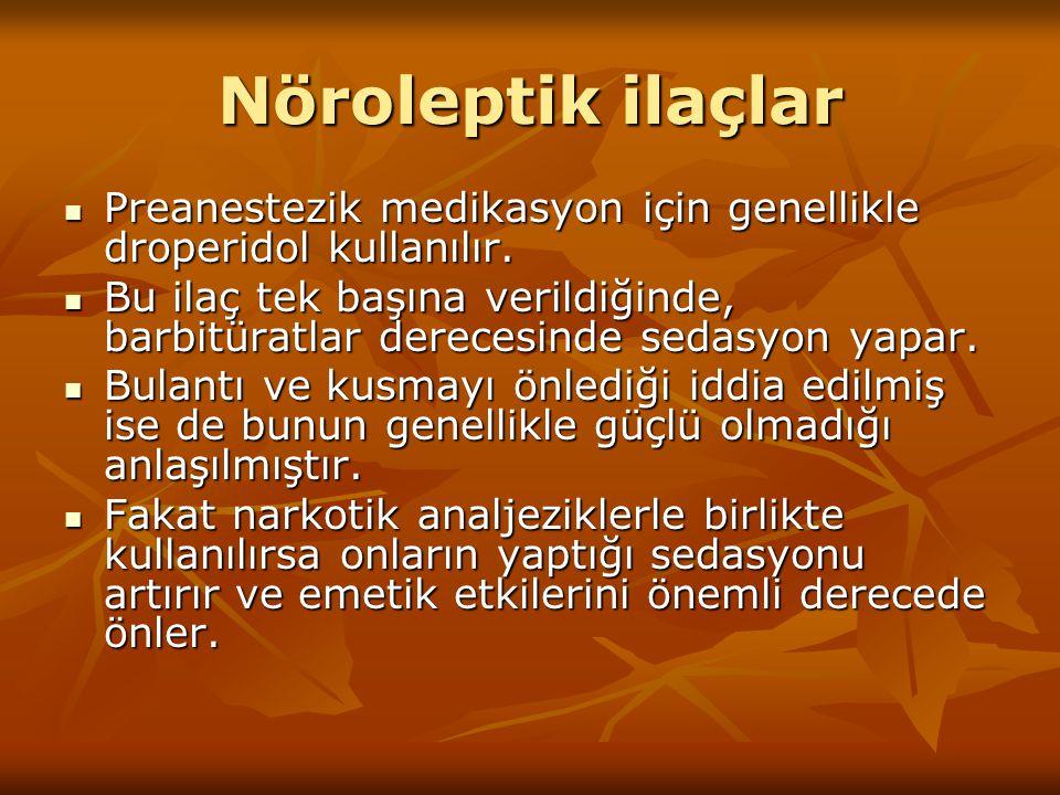 Nöroleptik ilaçlar Preanestezik medikasyon için genellikle droperidol kullanılır.