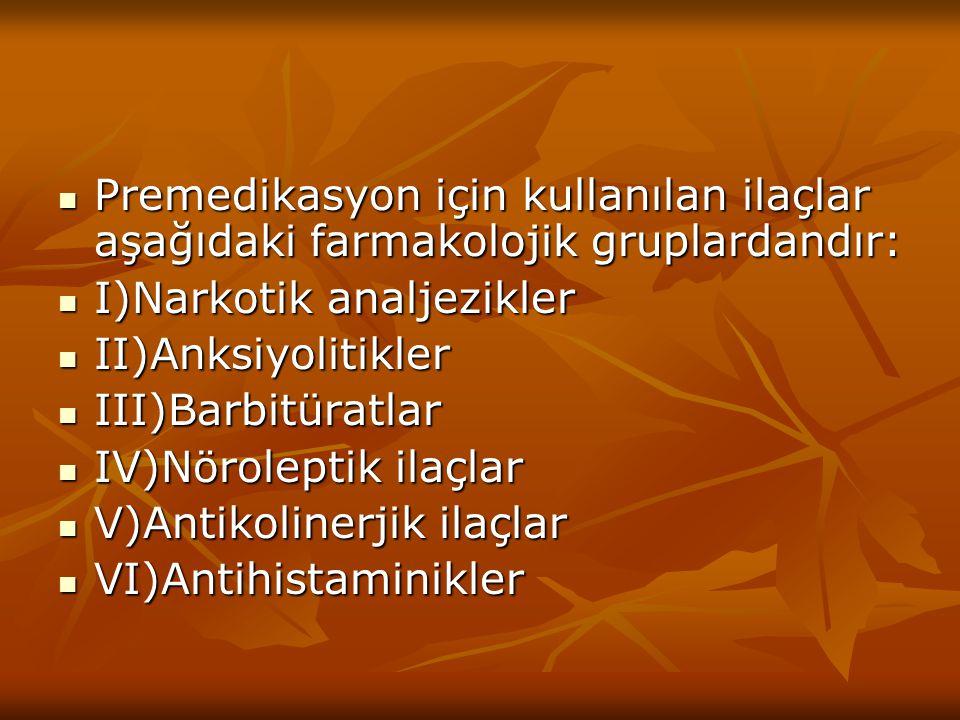 Premedikasyon için kullanılan ilaçlar aşağıdaki farmakolojik gruplardandır:
