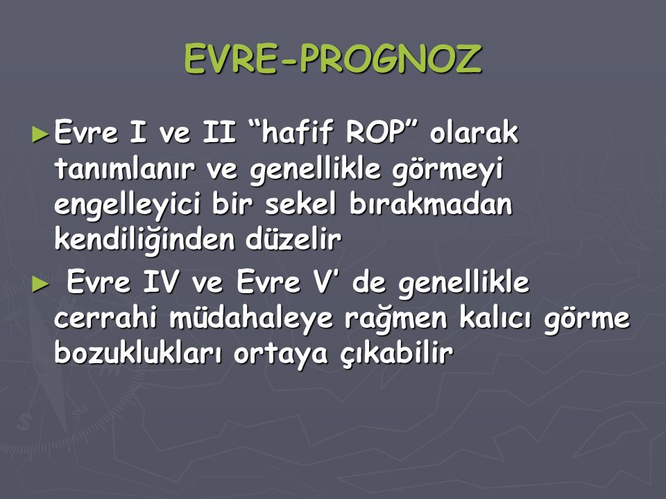EVRE-PROGNOZ Evre I ve II hafif ROP olarak tanımlanır ve genellikle görmeyi engelleyici bir sekel bırakmadan kendiliğinden düzelir.