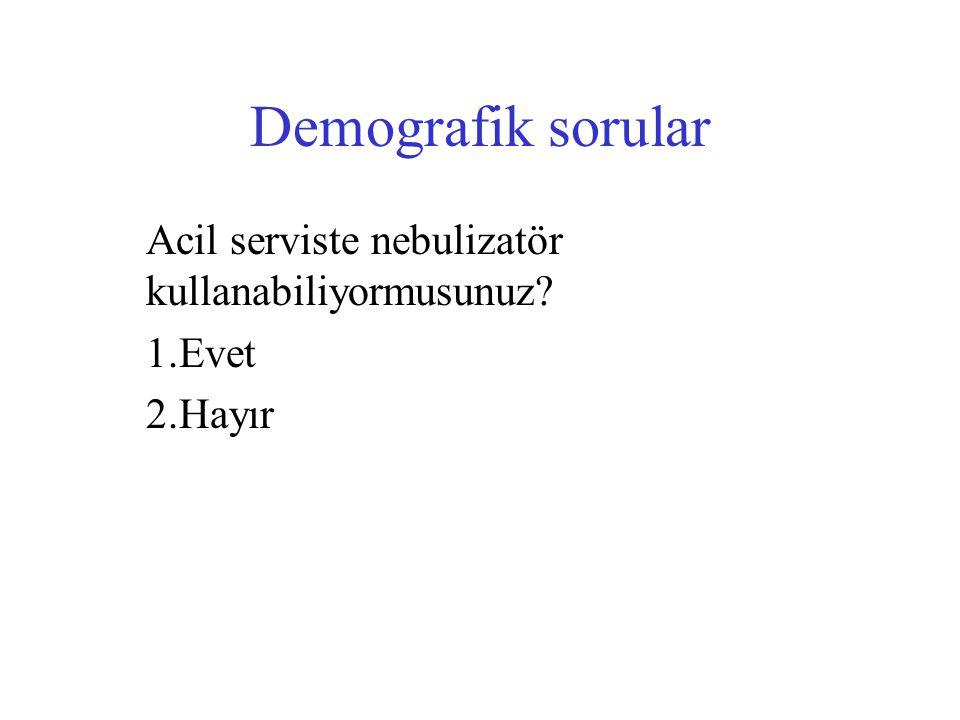 Demografik sorular Acil serviste nebulizatör kullanabiliyormusunuz
