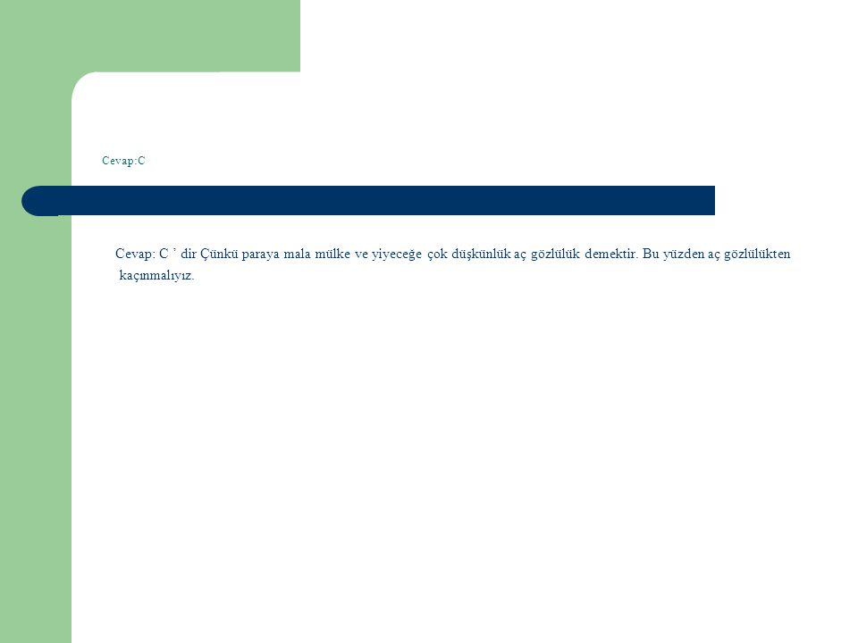 Cevap:C Cevap: C ' dir Çünkü paraya mala mülke ve yiyeceğe çok düşkünlük aç gözlülük demektir.