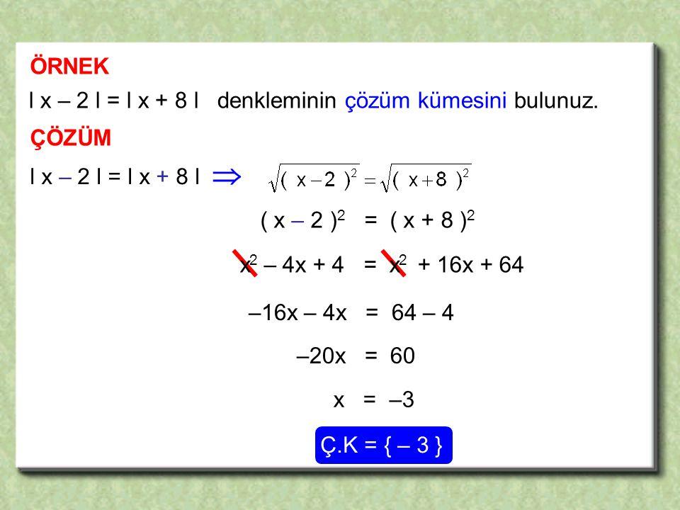  ÖRNEK l x – 2 l = l x + 8 l denkleminin çözüm kümesini bulunuz.