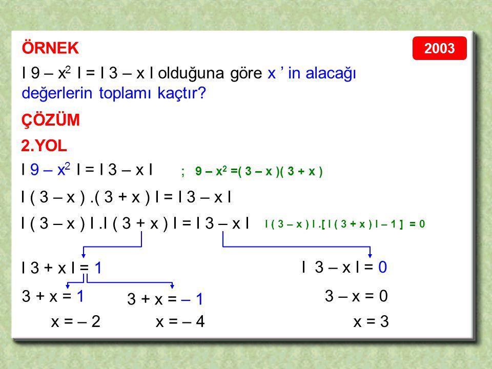 I 9 – x2 I = I 3 – x I olduğuna göre x ' in alacağı