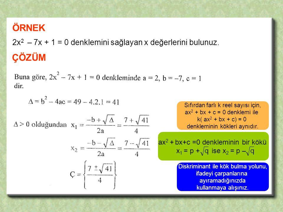 ÖRNEK 2x2 – 7x + 1 = 0 denklemini sağlayan x değerlerini bulunuz. ÇÖZÜM. Sıfırdan farlı k reel sayısı için,