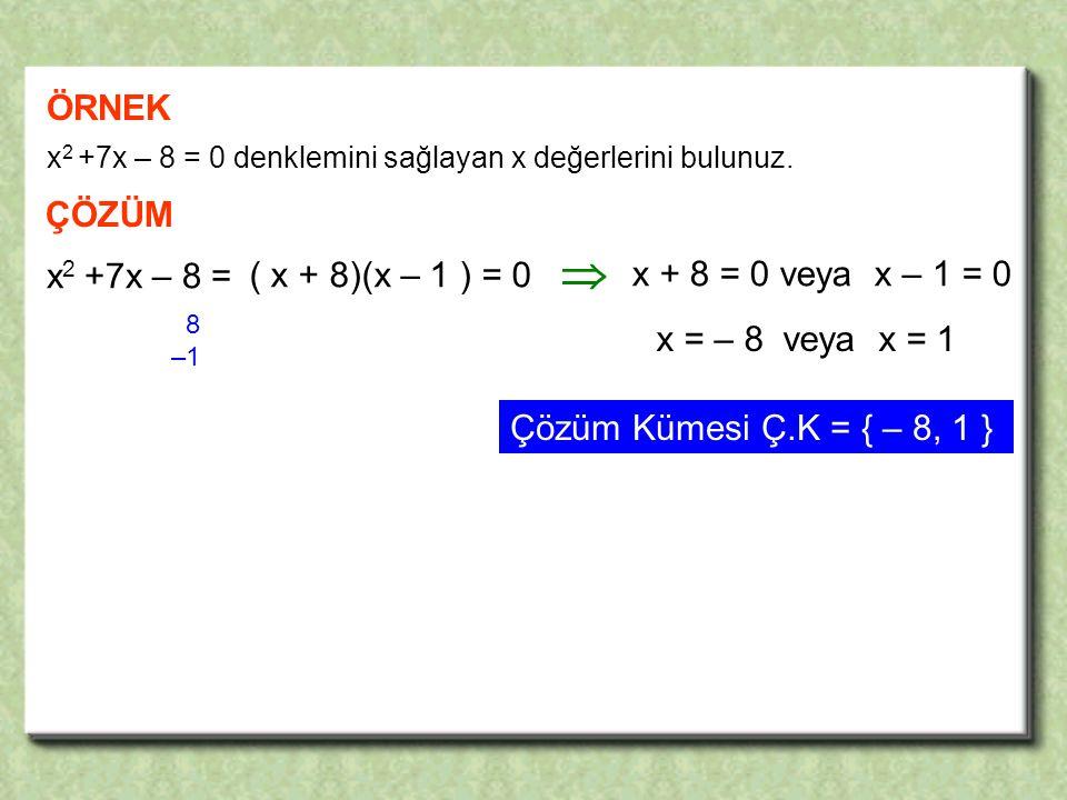  ÖRNEK ÇÖZÜM x2 +7x – 8 = ( x + 8)(x – 1 ) = 0