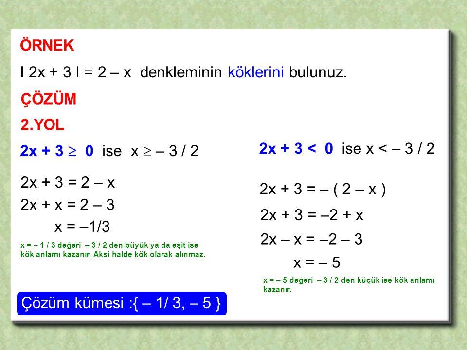 I 2x + 3 I = 2 – x denkleminin köklerini bulunuz.