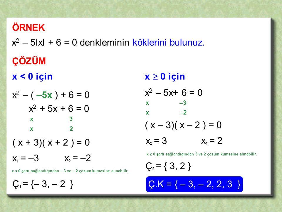 x2 – 5IxI + 6 = 0 denkleminin köklerini bulunuz.
