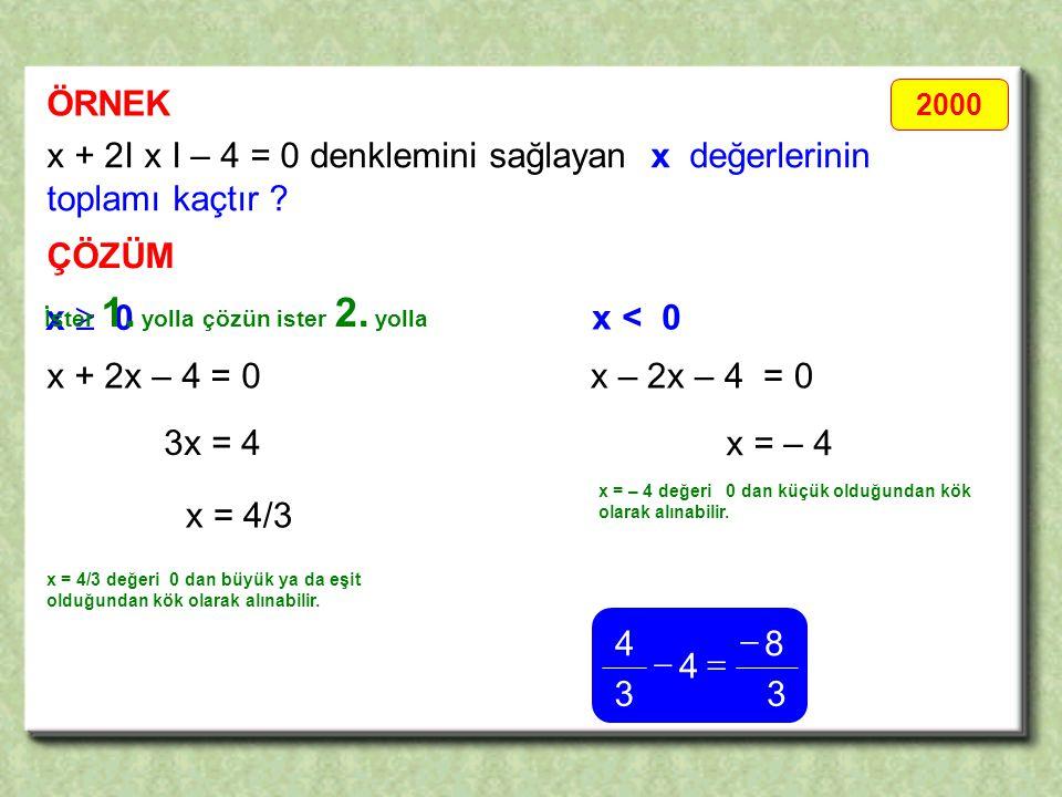 x + 2I x I – 4 = 0 denklemini sağlayan x değerlerinin toplamı kaçtır