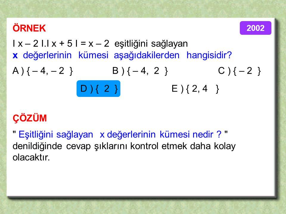 I x – 2 I.I x + 5 I = x – 2 eşitliğini sağlayan