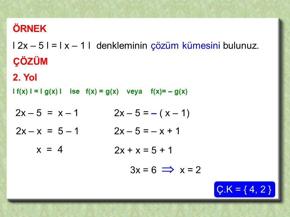  ÖRNEK l 2x – 5 l = l x – 1 l denkleminin çözüm kümesini bulunuz.