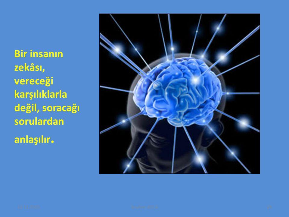 Bir insanın zekâsı, vereceği karşılıklarla değil, soracağı sorulardan anlaşılır.