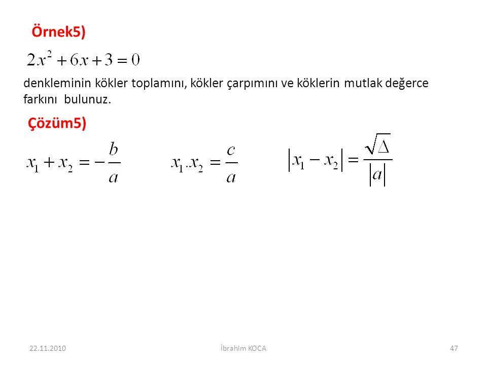 Örnek5) denkleminin kökler toplamını, kökler çarpımını ve köklerin mutlak değerce farkını bulunuz.