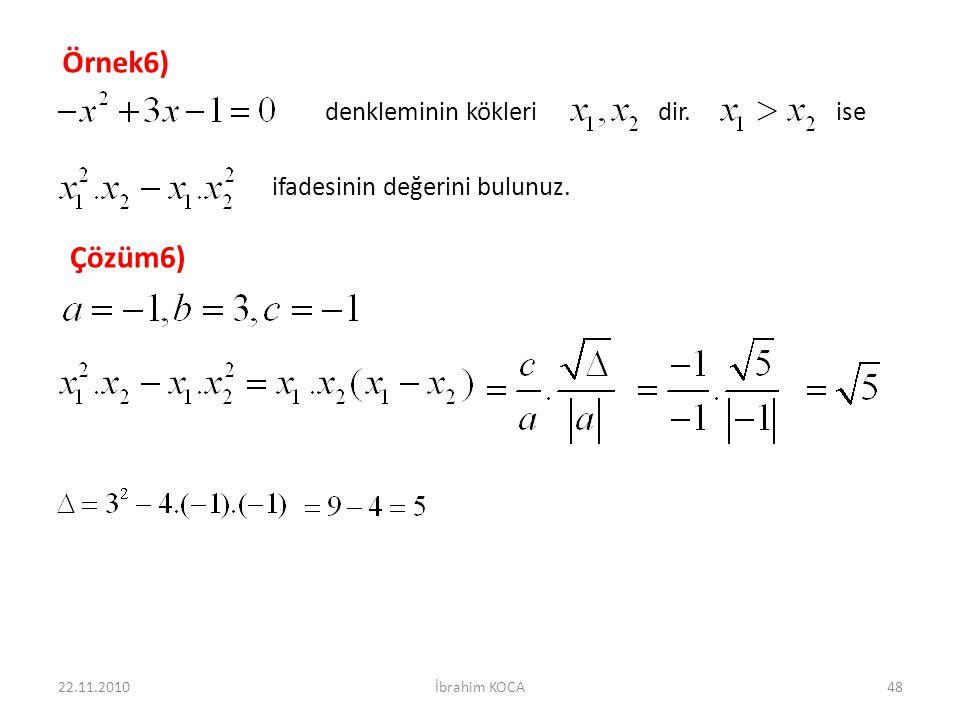Örnek6) Çözüm6) denkleminin kökleri dir. ise