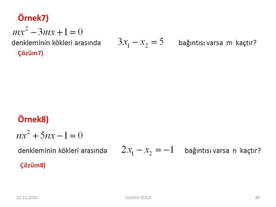 Örnek7) Örnek8) denkleminin kökleri arasında bağıntısı varsa m kaçtır