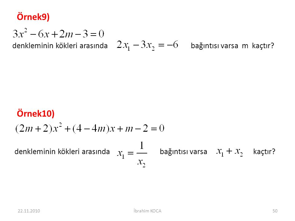 Örnek9) denkleminin kökleri arasında bağıntısı varsa m kaçtır