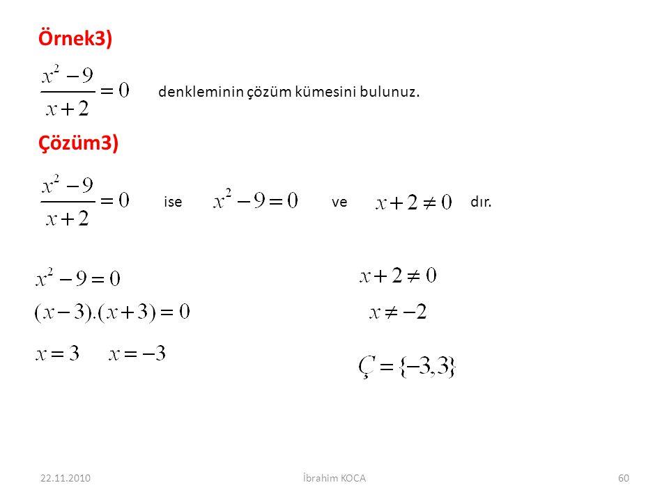 Örnek3) Çözüm3) denkleminin çözüm kümesini bulunuz. ise ve dır.