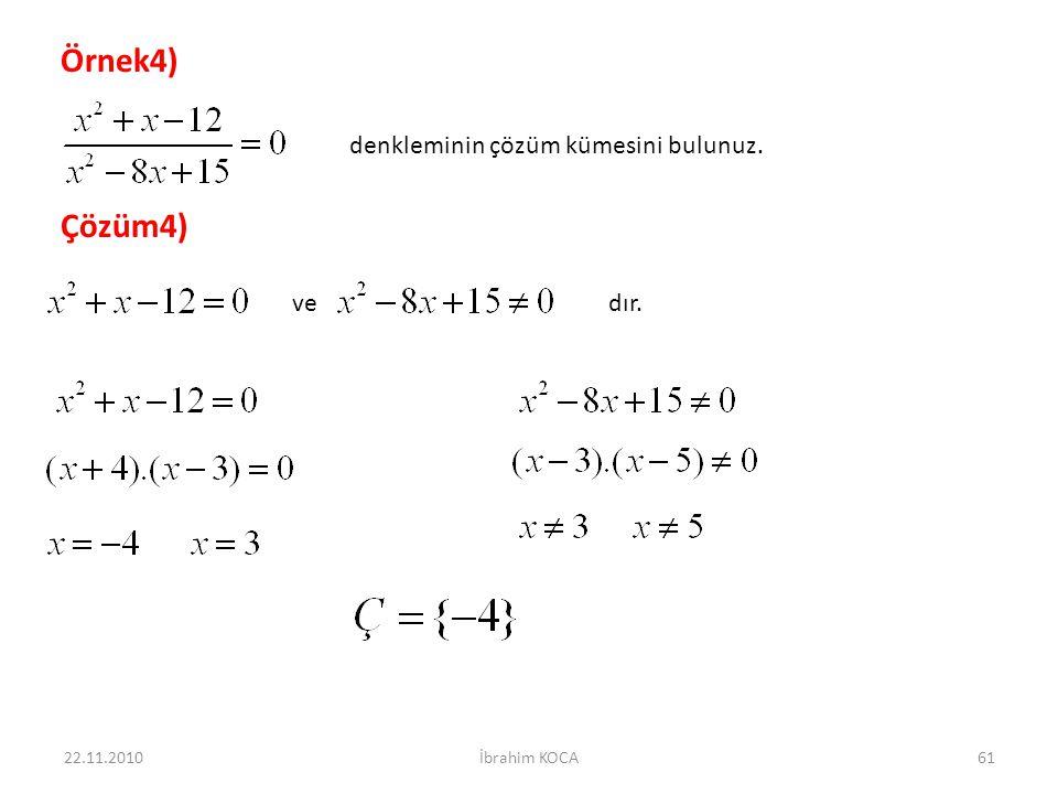 Örnek4) Çözüm4) denkleminin çözüm kümesini bulunuz. ve dır. 22.11.2010