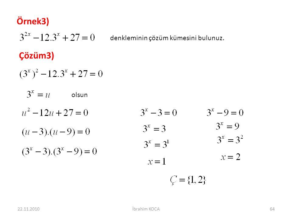 Örnek3) Çözüm3) denkleminin çözüm kümesini bulunuz. olsun 22.11.2010