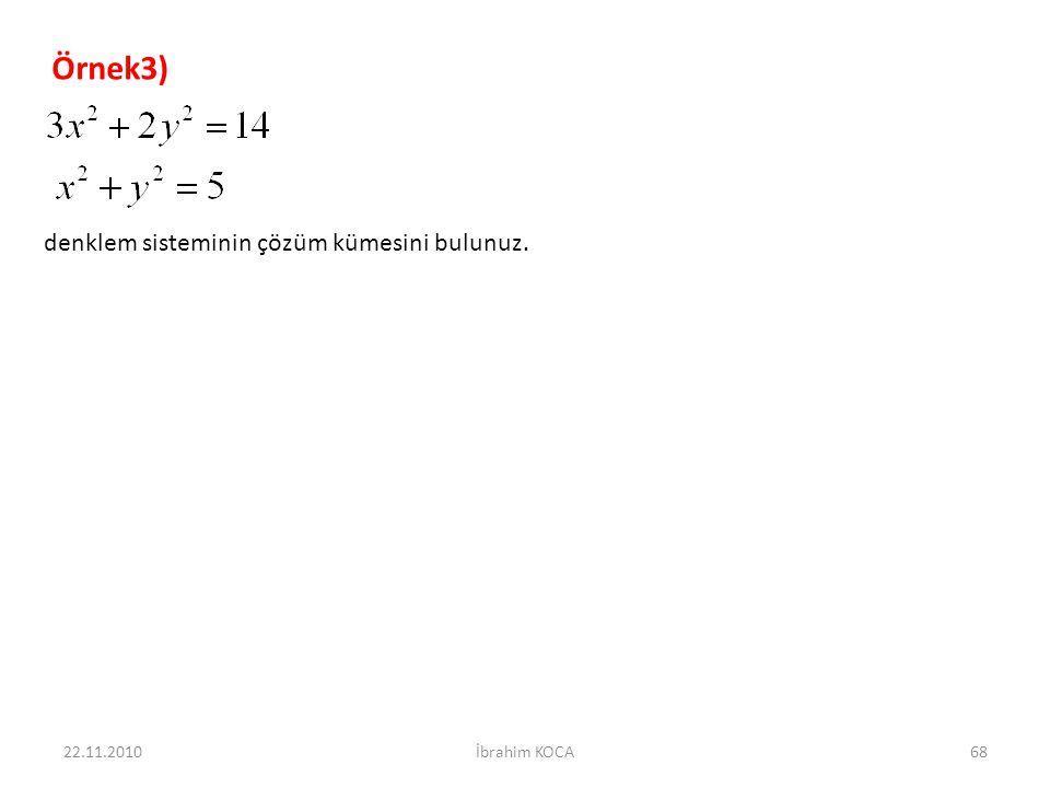Örnek3) denklem sisteminin çözüm kümesini bulunuz. 22.11.2010
