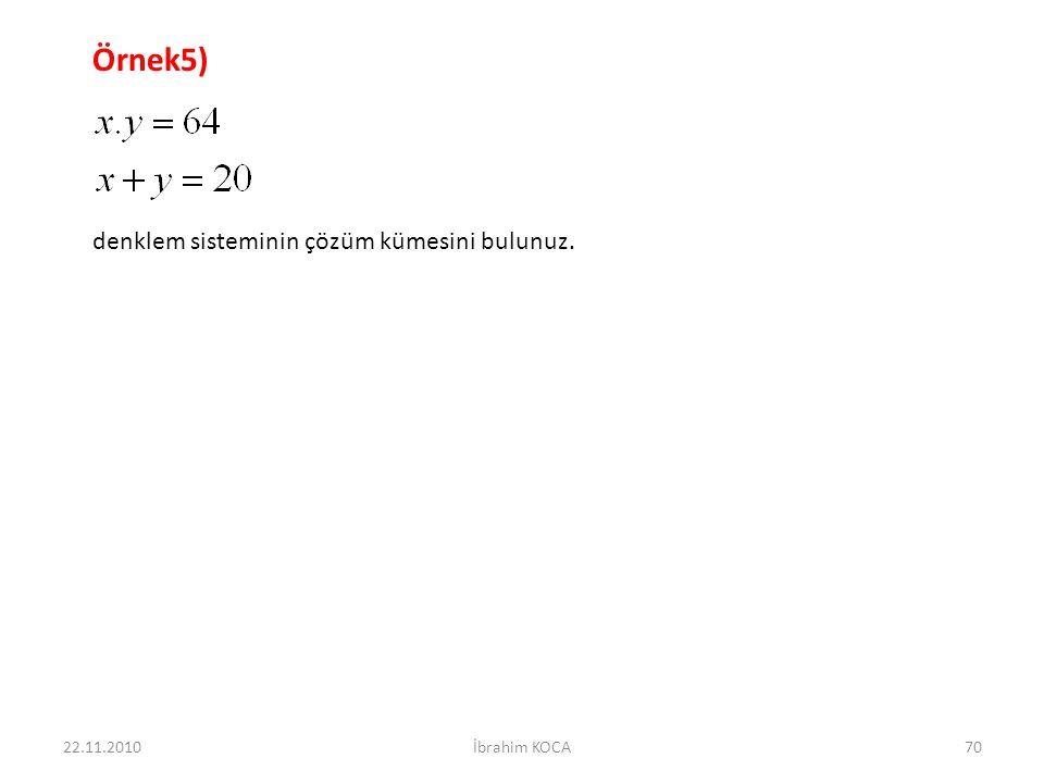 Örnek5) denklem sisteminin çözüm kümesini bulunuz. 22.11.2010