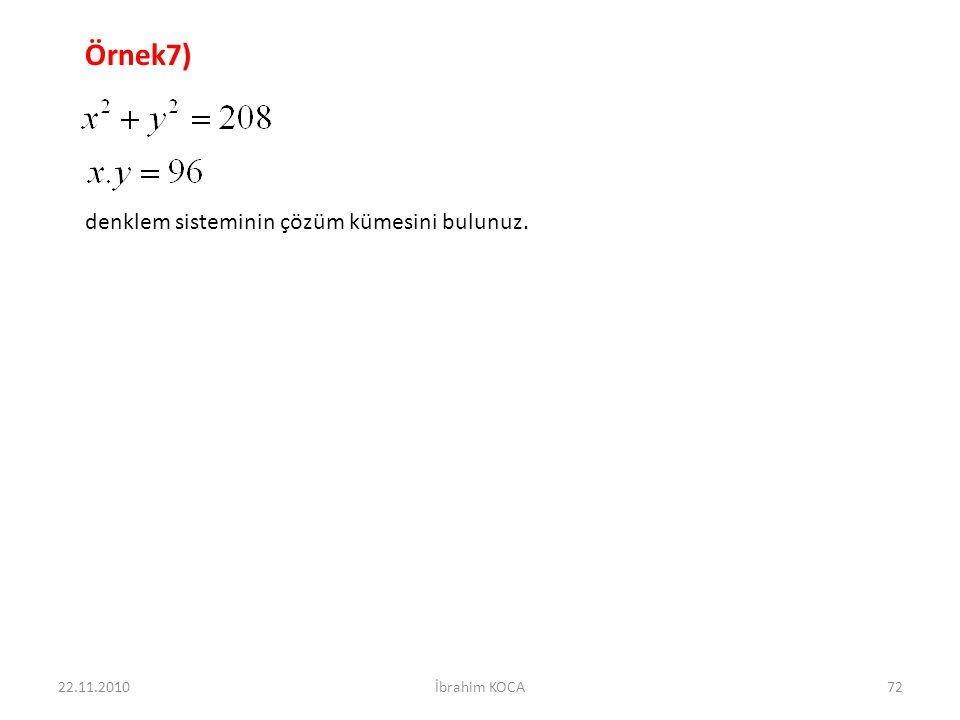 Örnek7) denklem sisteminin çözüm kümesini bulunuz. 22.11.2010