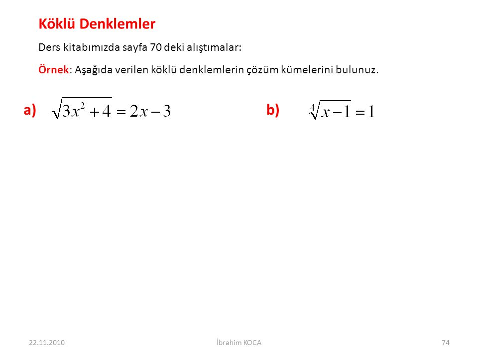 Köklü Denklemler a) b) Ders kitabımızda sayfa 70 deki alıştımalar: