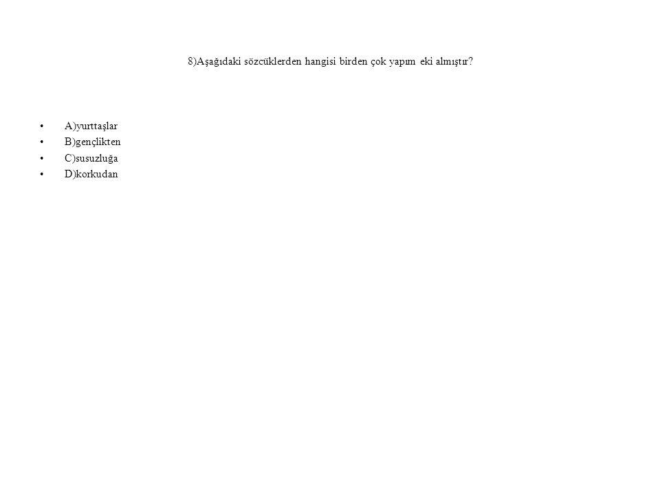 8)Aşağıdaki sözcüklerden hangisi birden çok yapım eki almıştır