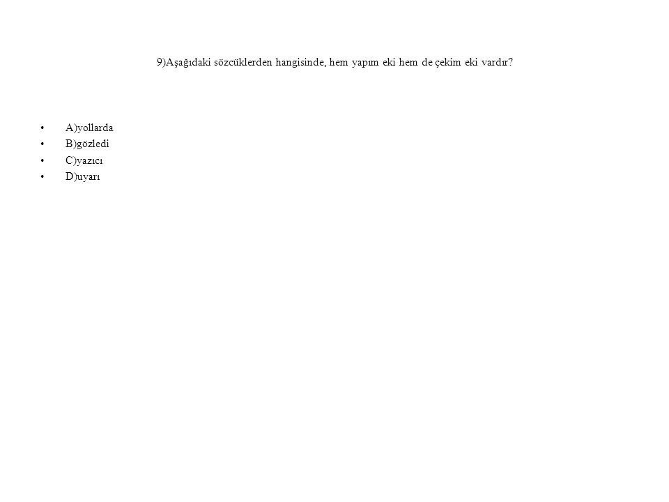 9)Aşağıdaki sözcüklerden hangisinde, hem yapım eki hem de çekim eki vardır