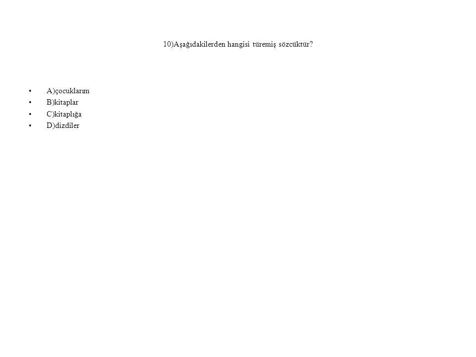 10)Aşağıdakilerden hangisi türemiş sözcüktür