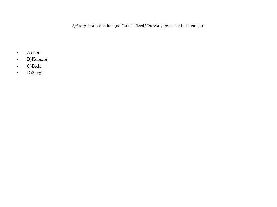 2)Aşağıdakilerden hangisi takı sözcüğündeki yapım ekiyle türemiştir
