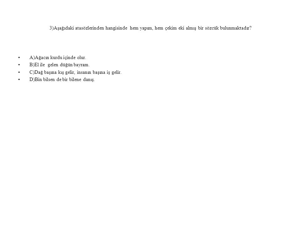 3)Aşağıdaki atasözlerinden hangisinde hem yapım, hem çekim eki almış bir sözcük bulunmaktadır