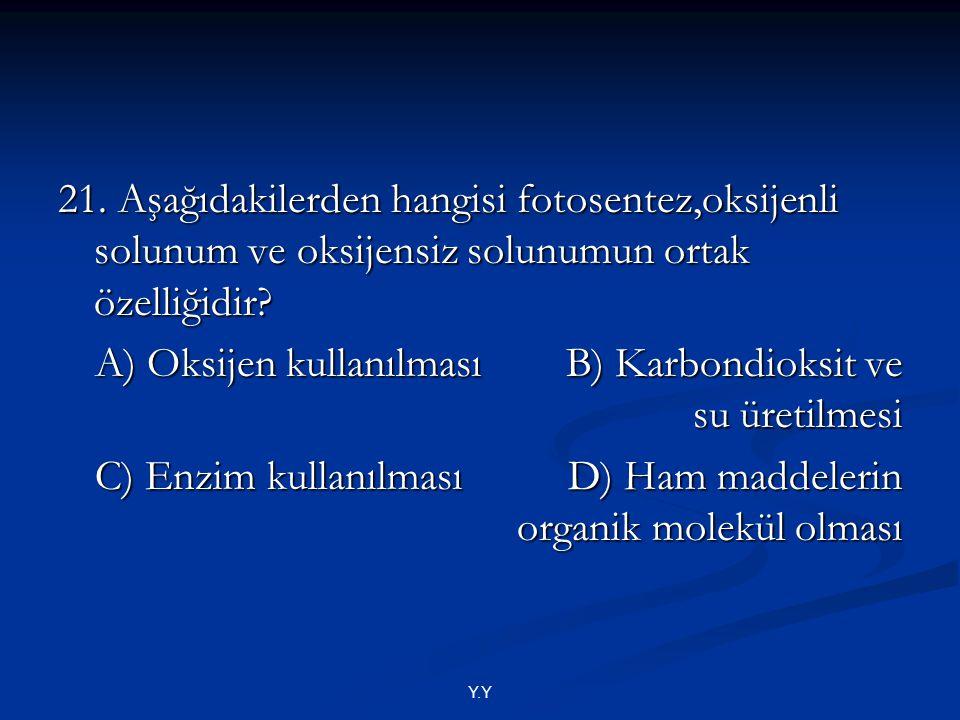A) Oksijen kullanılması B) Karbondioksit ve su üretilmesi