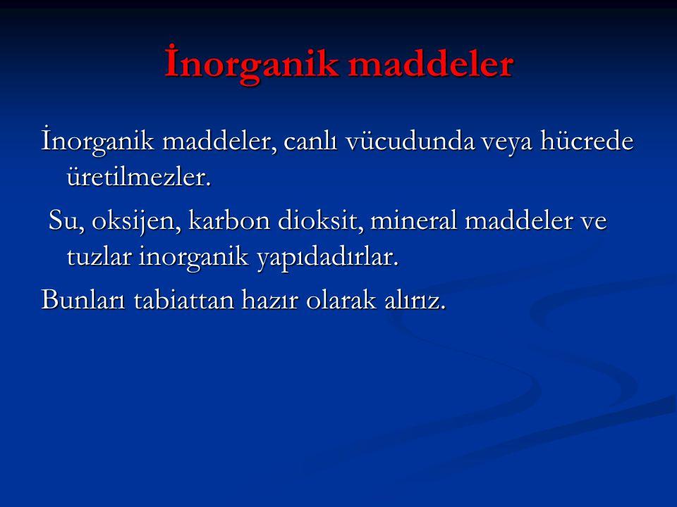 İnorganik maddeler İnorganik maddeler, canlı vücudunda veya hücrede üretilmezler.